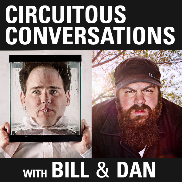 Circuitous Conversations with Bill & Dan